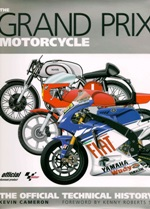 Told with style and great technical insight. This is the official technical history of the Grand Prix Motorcycle.<br>Author: Kevin Cameron<br>Publisher: Haynes<br>Hardback. 216pp. 23cm by 29cm.