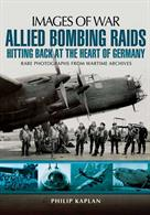 Pen & Sword Images of War Allied Bombing Raids Hitting back at the heart of Germany. Rare photographs from wartime archives.Author: Philip Kaplan.Publisher: Pen & Sword. Paperback. 128pp. 19cm by 25cm.