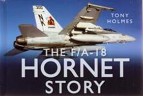 The F/A-18 Hornet Story 9780752462691One of the successful 'Story' series that charts the history of the F/A-18 Hornet, star of carrier-based naval aviation that has been in service since 1986.. Packed with many colour photographs.Author: Tony HolmesPublisher: History PressHardback. 128pp. 19cm by 13cm.