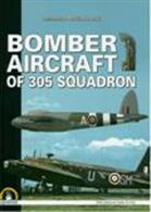 Bomber Aircraft of 305 SquadronHistory of the successful Polish bomber squadron flying for the RAF during WW2.Author: Lecoslaw Musialkowski.Publisher: MMP Books.Hardback. 192pp. 21cm by 30cm.