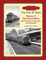 British Railways The First 25 Years Volume 5: The South West North Devon, Plymouth and Cornwall J. Allan and A. MurrayThe fifth volume in a series of books examining the first twenty-five years of British Railways, which will eventually cover the whole of Great Britain.