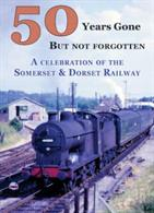 50 Years Gone But Not Forgotten: A Celebration of the Somerset & DorsetDuration 2 hours
