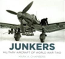 Junkers Military Aircraft of World War IIAuthor: Mark A. Chambers.Publisher: The History Press.Hardback. 168pp. 25cm by 23cm.