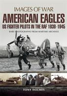 Images of War: American Eagles 9781473835665US fighter pilots in the RAF 1939-1945. Rare photographs from wartime archives.Author: Tony Holmes.Publisher: Pen & Sword.Paperback. 140pp. 19cm by 25cm.