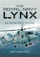 The Royal Navy Lynx - An Operational History 9781473862517
