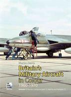 Britain's Military Aircraft in Colour 1960 - 1970