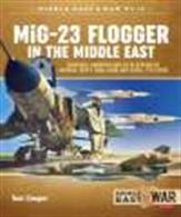 Mig-23 Flogger in the Middle East 9781912390328Mikoyan I Gurevich Mig-23 in service in Algeria, Egypt, Iraq, Libya and Syria, 1973 - 2018.Author: Tom Cooper.Publisher: Helion & Co.Paperback. 88pp. 21cm by 29cm.