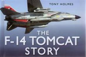 One of the successful 'Story' series that charts the history of the F-14 Tomcat which was designed as the ultimate long range defence fighter interceptor for the US Navy. Packed with many colour photographs. Author: Tony Holmes. Publisher: History Press. Hardback. 128pp. 19cm by 13cm. ISBN-13: 9780752449852